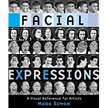 Facial Expressions: A Visual Reference for Artists
