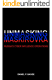 Unmasking Maskirovka: Russia's Cyber Influence Operations