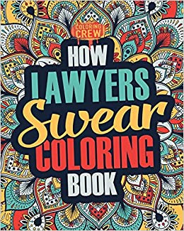 How Lawyers Swear Coloring Book: A Funny, Irreverent, Clean Swear ...