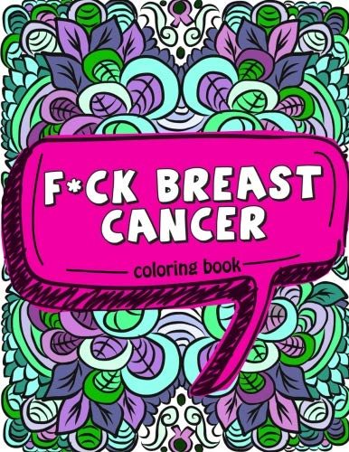 F*ck Breast Cancer Coloring Book: 50 Sweary Inspirational Quotes and Mantras to Color - Fighting Cancer Coloring Book for Adults to Stay Positive, ... Coloring Activity Book) (Volume 2)]()