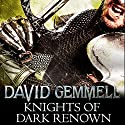 Knights of Dark Renown Audiobook by David Gemmell Narrated by To Be Announced