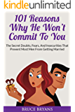 101 Reasons Why He Won't Commit To You: The Secret Fears, Doubts, and Insecurities That Prevent Most Men from Getting Married (English Edition)