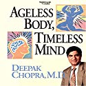 Ageless Body, Timeless Mind Audiobook by Dr. Deepak Chopra Narrated by Dr. Deepak Chopra
