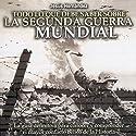 Todo lo que debe saber sobre la Segunda Guerra Mundial Audiobook by Jesús Hernández Narrated by Eladio J. Ramos