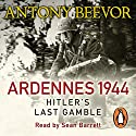 Ardennes 1944: Hitler's Last Gamble Audiobook by Antony Beevor Narrated by Sean Barrett