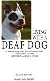 Living With A Deaf Dog - A Book of Training Advice, Facts and Resources About Canine Deafness Caused by Genetics, Aging, Illness. 2nd Edition