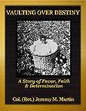 Vaulting Over Destiny: A Story of Faith, Favor, and Determination