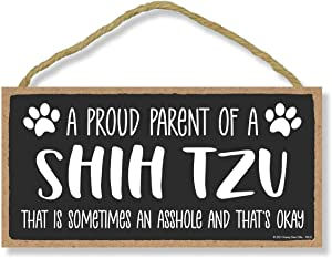 Honey Dew Gifts, Proud Parent of a Shih Tzu That is Sometimes an Asshole, Funny Dog Wall Hanging Decor, Decorative Home Wood Signs for Dog Pet Lovers, 5 Inches by 10 Inches