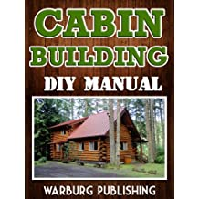 Cabin Building Guide: Crafting Your Dream Getaway On A Budget (DIY Manual)