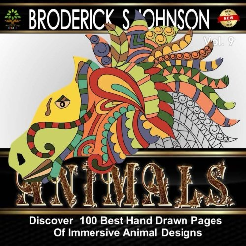 Animals : Coloring Book for Adults: Discover 100 Best Hand Drawn Pages of Immersive Animal Designs (Adult Coloring Books - Art Therapy for The Mind) (Volume 9) (Wild 100 Animals)