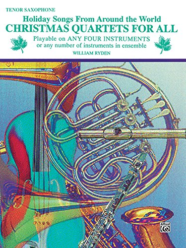 Christmas Quartets for All: Tenor Saxophone (Holiday Songs from Around the ()