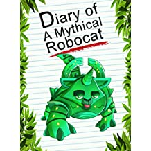 Diary Of A Mythical Robocat (Animal Diary Book 22)