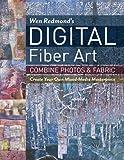 Wen Redmond's Digital Fiber Art: Combine Photos & Fabric - Create Your Own Mixed-Media Masterpiece