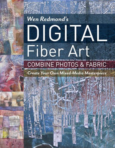 (Wen Redmond's Digital Fiber Art: Combine Photos & Fabric - Create Your Own Mixed-Media Masterpiece)