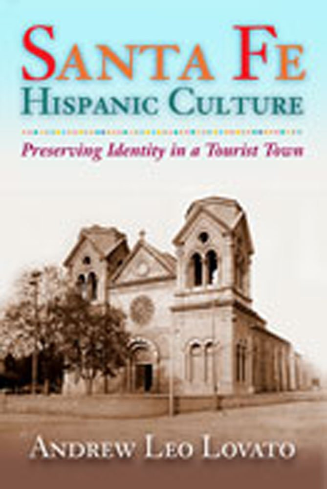 Download Santa Fe Hispanic Culture: Preserving Identity in a Tourist Town pdf