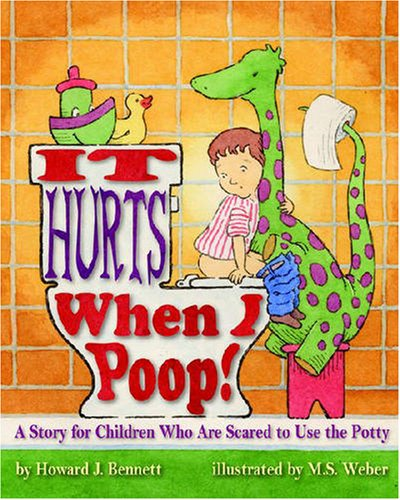 It Hurts When I Poop!: A Story for Children Who Are Scared to Use the Potty ()