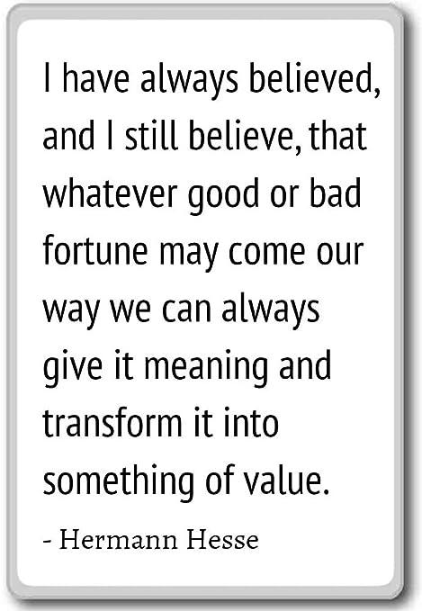 Siempre He Creído, y todavía creo,... - Hermann Hesse cita imán ...