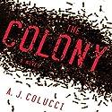 The Colony: A Novel Hörbuch von A.J. Colucci Gesprochen von: Teri Clark Linden