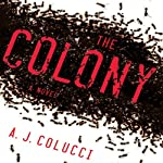 The Colony: A Novel | A.J. Colucci