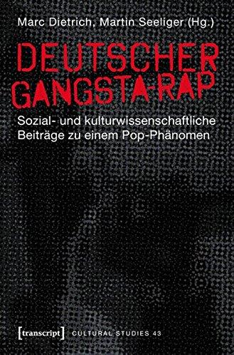 Deutscher Gangsta-Rap: Sozial- und kulturwissenschaftliche Beiträge zu einem Pop-Phänomen (Cultural Studies)