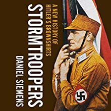 Stormtroopers: A New History of Hitler's Brownshirts Audiobook by Daniel Siemens Narrated by Roger Clark