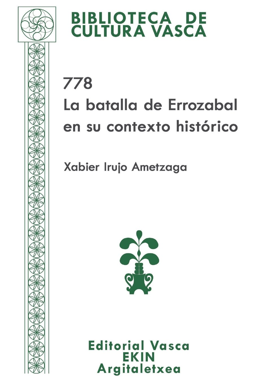 778: La batalla de Errozabal en su contexto histórico: Volume 81 (Biblioteca de Cultura Vasca) Tapa blanda – 20 abr 2018 Xabier Irujo Createspace Independent Pub 1717249752 HISTORY / Europe / Medieval