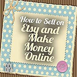 How to Sell on Etsy and Make Money Online (How to Make Money Online)