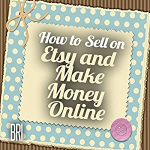 How to Sell on Etsy and Make Money Online (How to Make Money Online) Audiobook