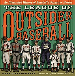 Amazon the league of outsider baseball an illustrated history the league of outsider baseball an illustrated history of baseballs forgotten heroes by cieradkowski fandeluxe Image collections