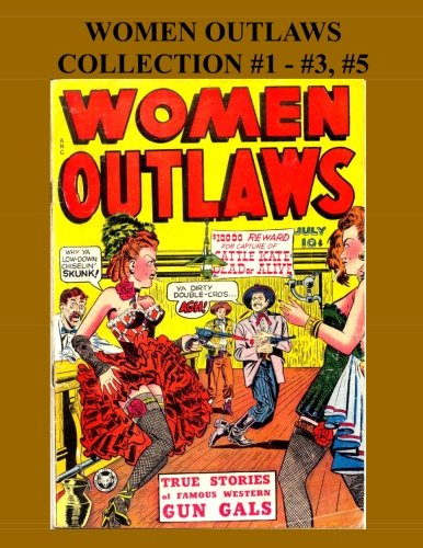 Women Outlaws Collection #1 - #3, #5: Golden Age Western Gun Gals- 4 Issues!