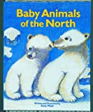 Baby Animals of the North, Katy Main, 0882403958