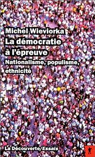 La Démocratie à l'épreuve. Nationalisme, populisme, ethnicité par Michel Wieviorka