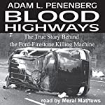 Blood Highways: The True Story behind the Ford-Firestone Killing Machine | Adam L. Penenberg