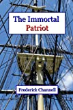 The Immortal Patriot, Frederick Channell, 0615776868