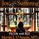 Joy and Suffering: My Life with ALS Audiobook by Martin J. D'Amore, MD Narrated by Kevin F. Spalding
