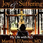 Joy and Suffering: My Life with ALS | Martin J. D'Amore, MD