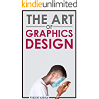 THE ART OF GRAPHICS DESIGN: The Ultimate Graphics Design Resource for Every Graphics Designer.
