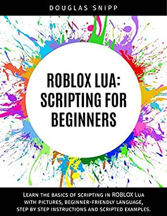 Amazon Com Roblox Lua Scripting For Beginners Ebook Snipp