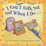 I Can't Talk Yet, but When I Do...