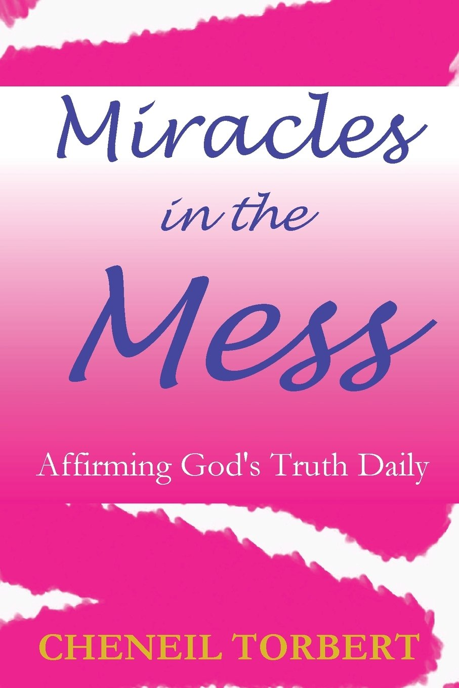 Miracles in the Mess: Affirming God\'s Truth Daily: Cheneil Torbert ...