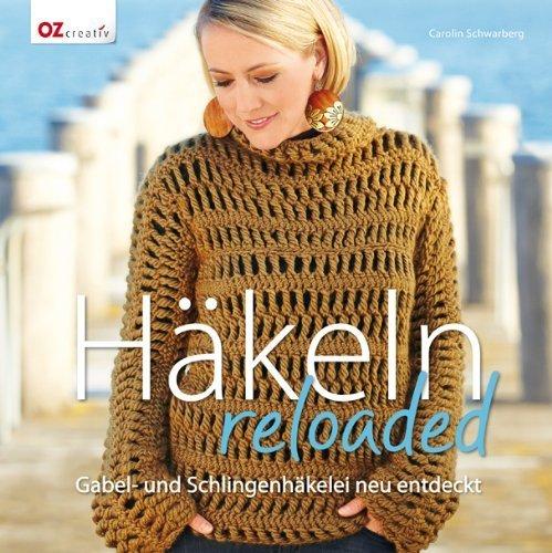 Häkeln reloaded: Gabel- und Schlingenhäkelei neu entdeckt von Carolin Schwarberg (1. September 2012) Gebundene Ausgabe