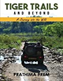 Tiger Trails and Beyond: A Journey into the Wild