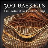 500 Baskets: A Celebration of the Basketmaker's Art (500 Series)