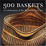 : 500 Baskets: A Celebration of the Basketmaker's Art (500 Series)