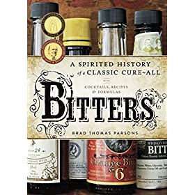 Bitters: A Spirited History of a Classic Cure-All,...
