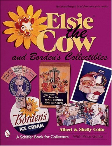 - Elsie(r) the Cow & Borden's(r) Collectibles: An Unauthorized Handbook and Price Guide (Schiffer Book for Collectors)