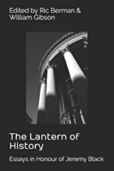 The Lantern of History: Essays in Honour of Jeremy Black - Edited by Ric Berman and William Gibson Paperback