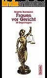 Frauen vor Gericht: 20 Reportagen (Literarische Publizistik)