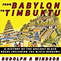 From Babylon to Timbuktu: A History of the Ancient Black Races Including the Black Hebrews Audiobook by Rudolph R. Windsor Narrated by Joseph Kent