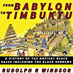 From Babylon to Timbuktu: A History of the Ancient Black Races Including the Black Hebrews | Rudolph R. Windsor